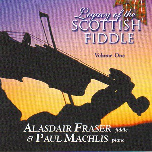 Alasdair Fraser & Paul Machlis - Legacy Of The Scottish Fiddle Volume One