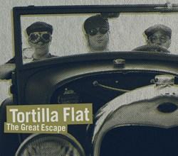 Tortilla Flat - The Great Escape