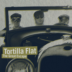 Tortilla Flat - The Great Escape