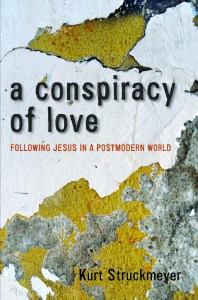 A Conspiracy of Love: Following Jesus in a Postmodern World