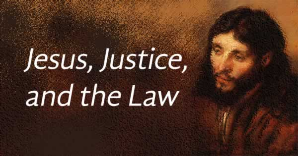 Jesus, justice and the law