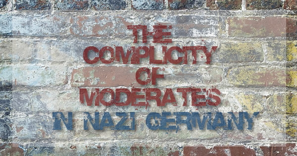 the comlicity of moderates in Nazi Germany