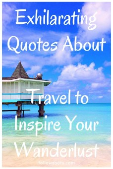 Exhilarating travel quotes to inspire your wanderlust