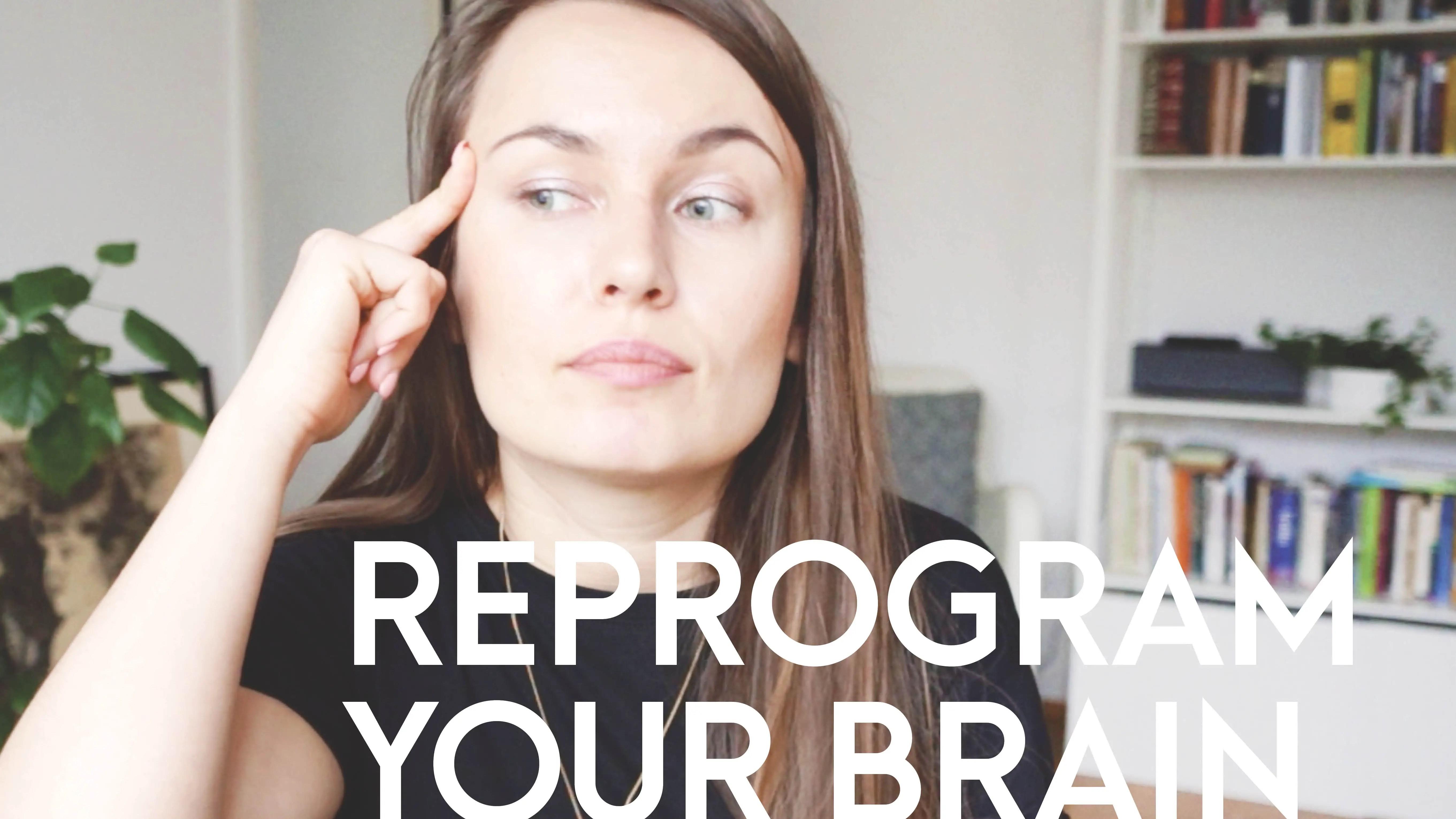 reprogram your brain