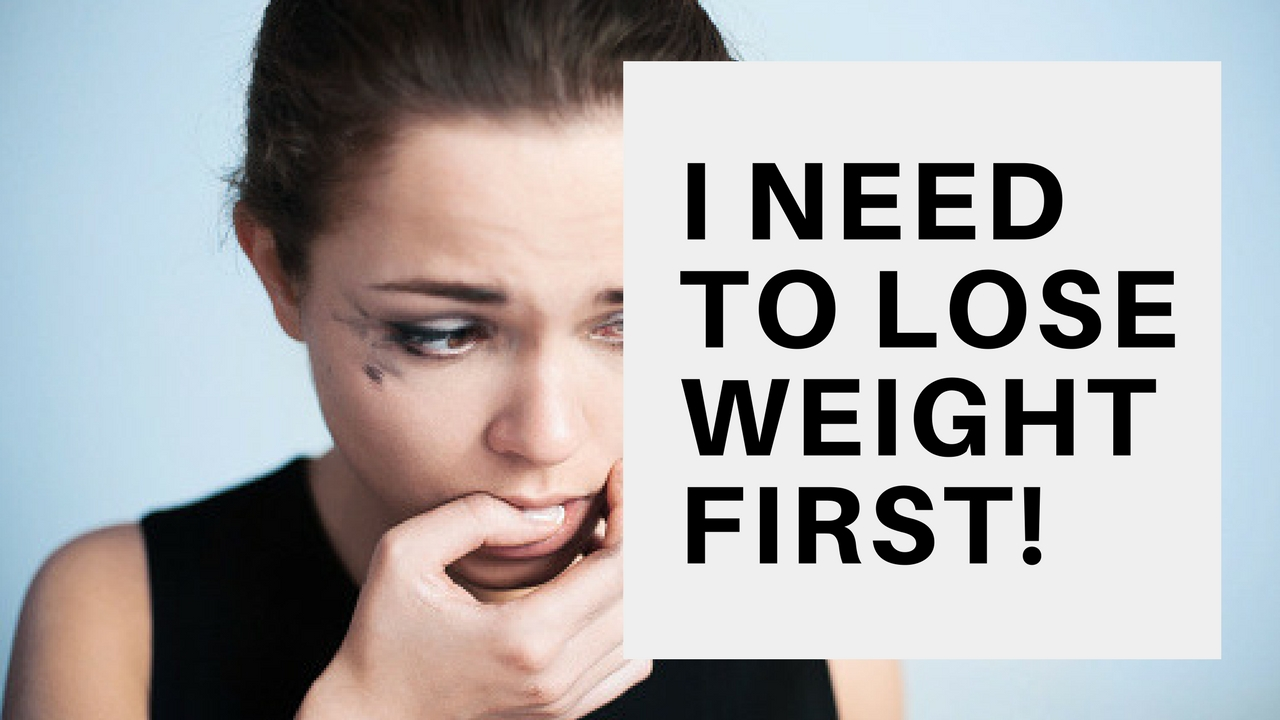 lose weight first
