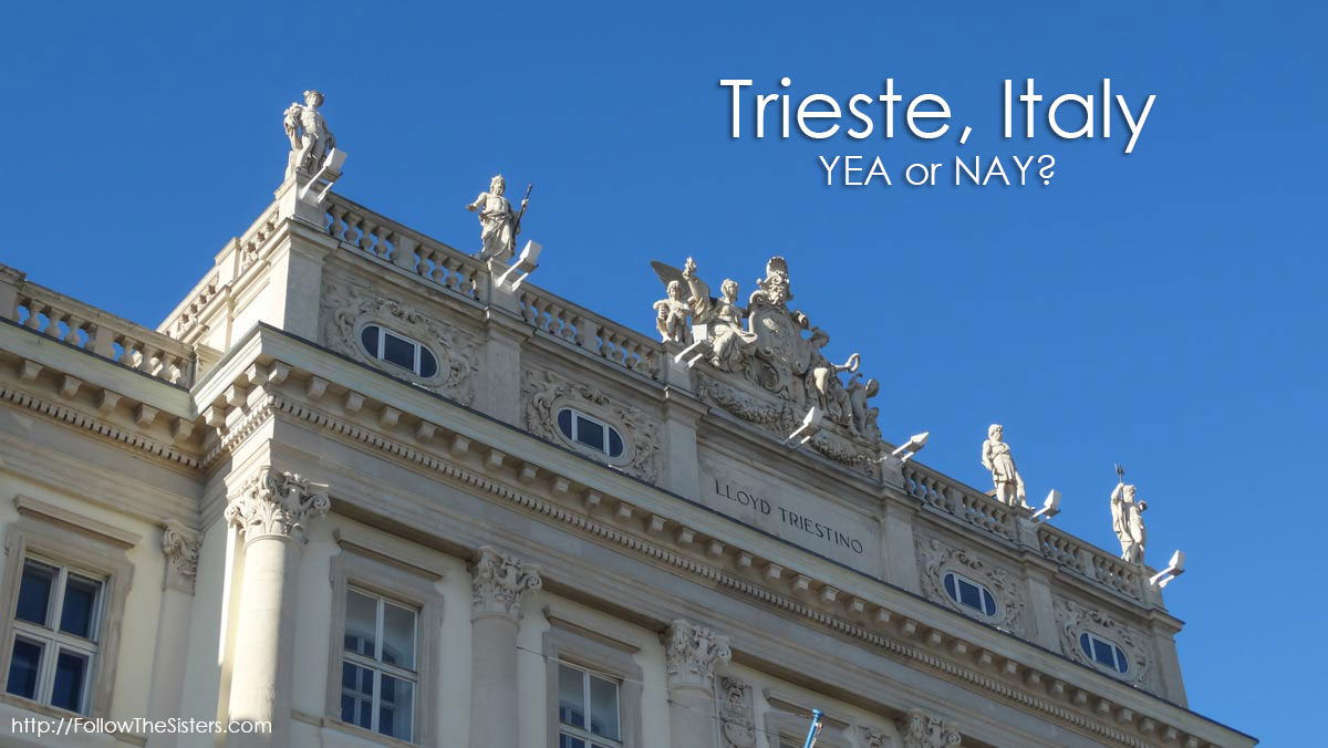Trieste, Italy - Yea Or Nay?