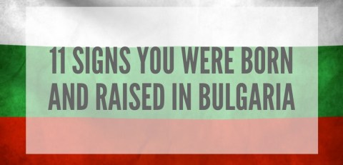 11 Signs You Were Born And Raised In Bulgaria