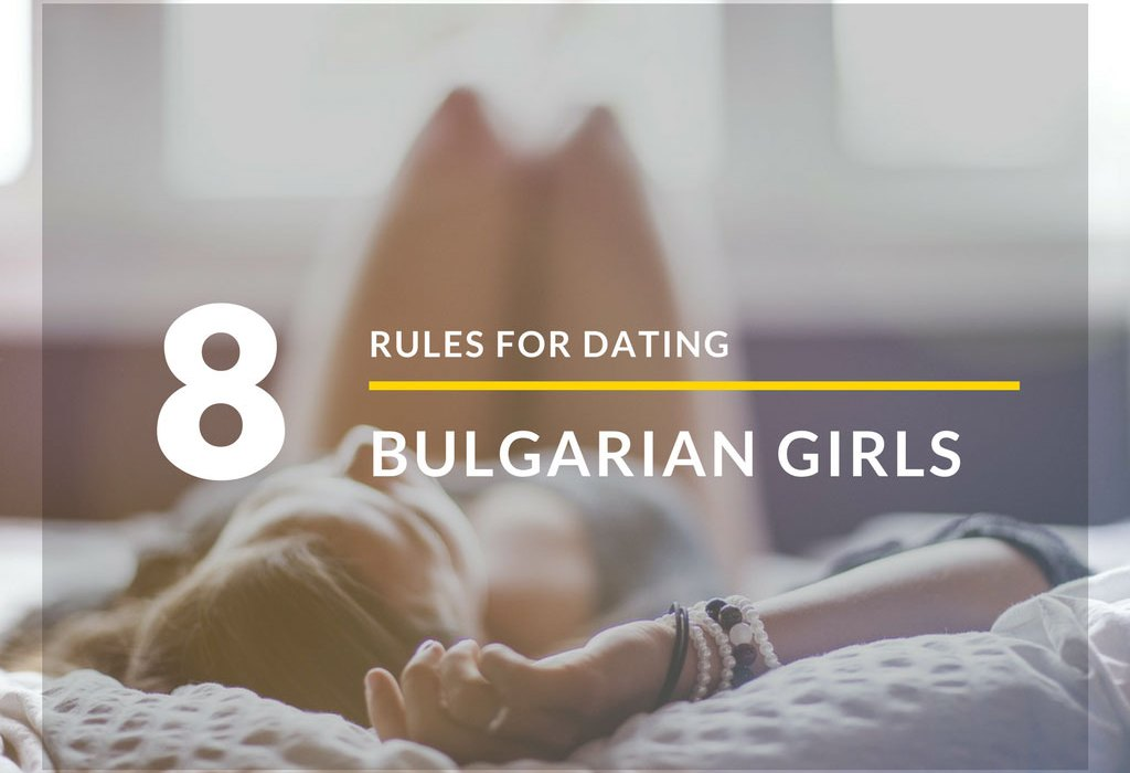 8 Simple Rules For Dating Bulgarian Girls