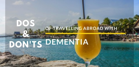 The Dos And Don'ts Of Travelling Abroad With Dementia