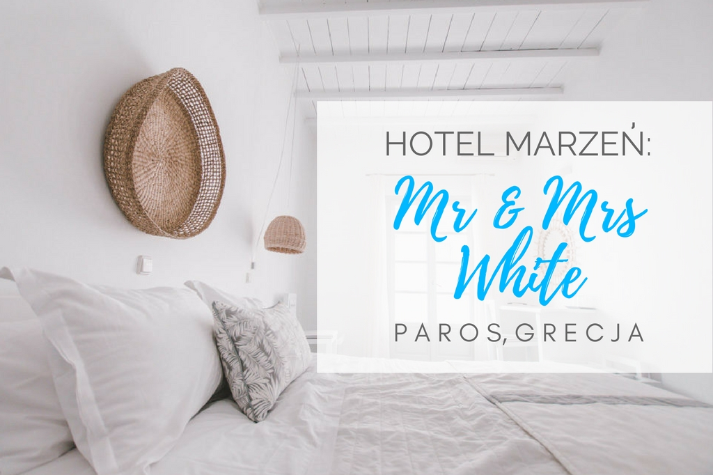 Hotel marzeń: Mr & Mrs White, Paros, Grecja