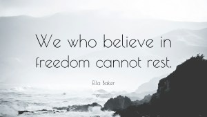 1433534-Ella-Baker-Quote-We-who-believe-in-freedom-cannot-rest