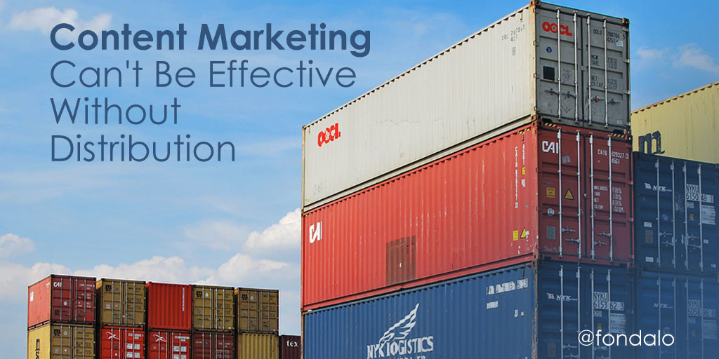 Content Marketing Can't Be Effective Without Distribution
