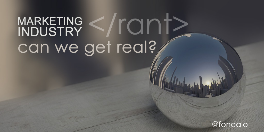 Marketing Industry – Can We Get Real?