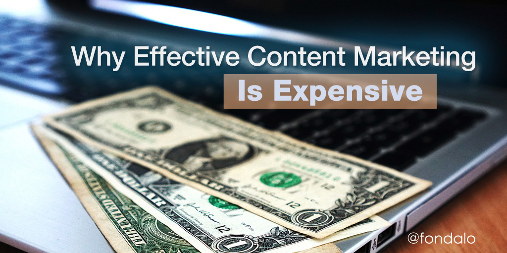 Why Effective Content Marketing Is Expensive