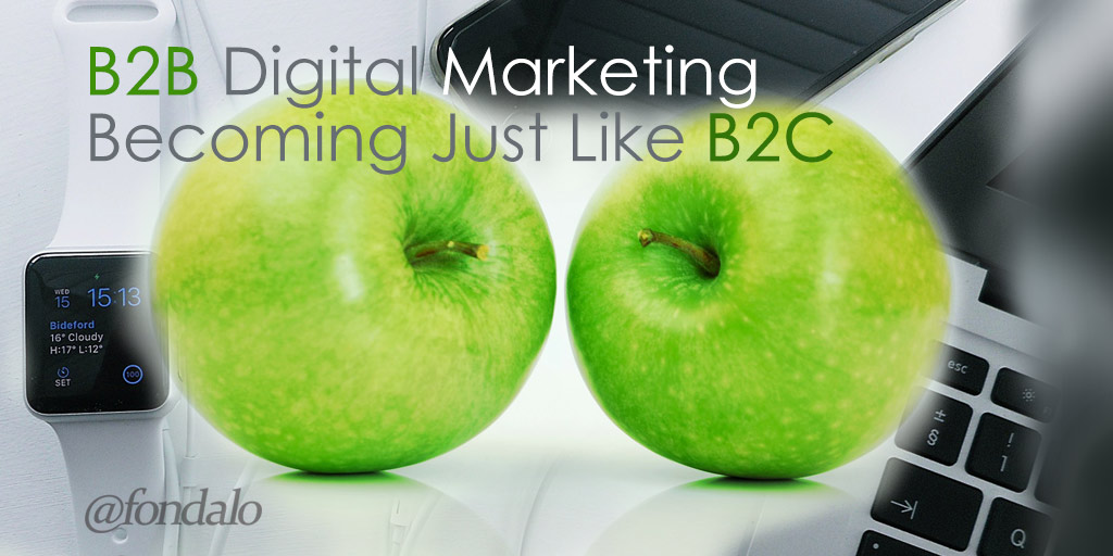 B2B Digital Marketing Becoming Just Like B2C Marketing