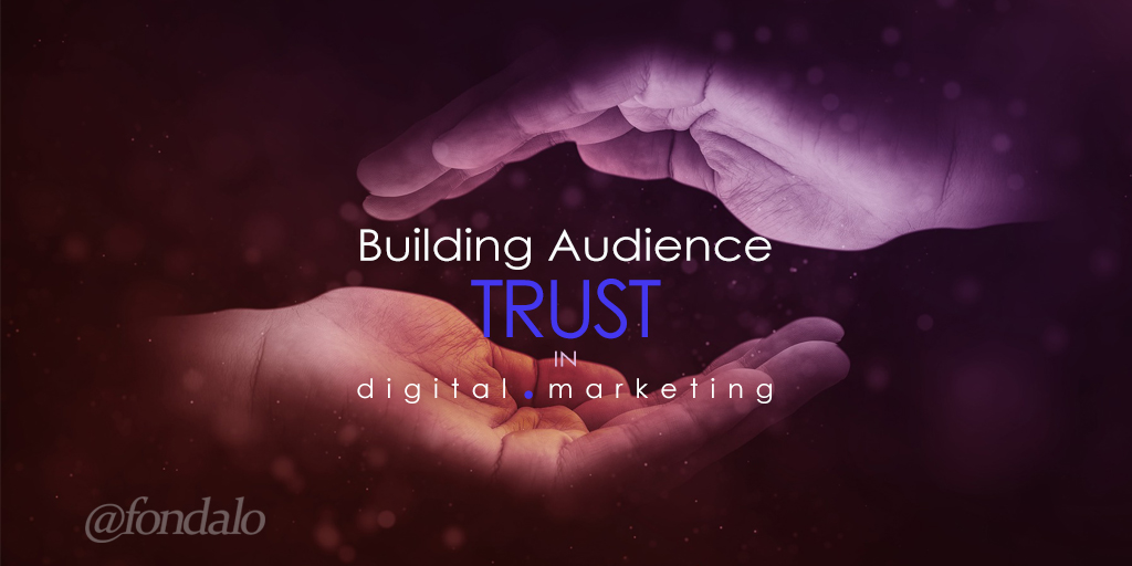 Trust in digital marketing is a key component to making content effective.