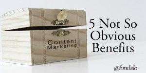 Content marketing has many benefits, but not all of them are obvious