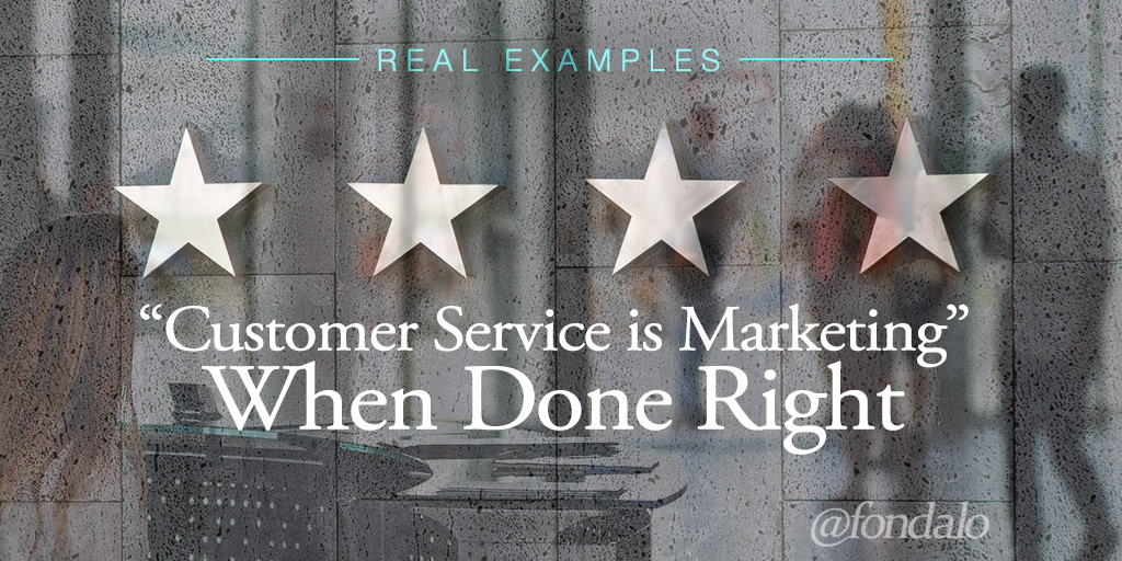 When customer service is done right, it IS marketing