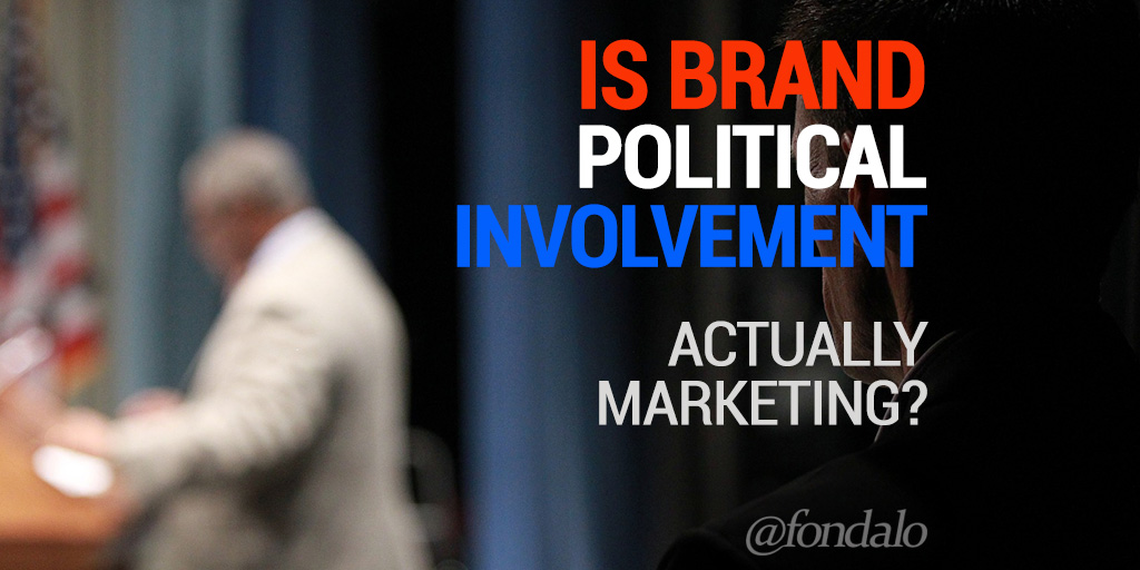 Brand Involved Politics IS Marketing – Good or Bad