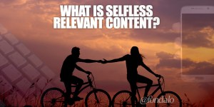Why is selfless content important?