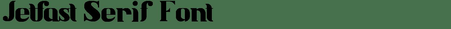 Jetfast Serif Font