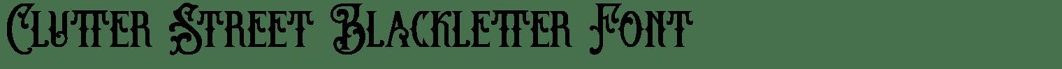 Clutter Street Blackletter Font