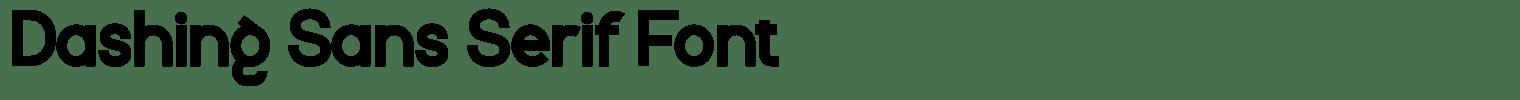 Dashing Sans Serif Font