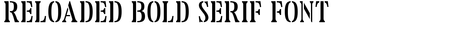 Reloaded Bold Serif Font