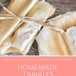 Homemade Tamales | Gluten Free, Dairy Free, Egg Free, Soy Free, Peanut Free, Tree Nut Free