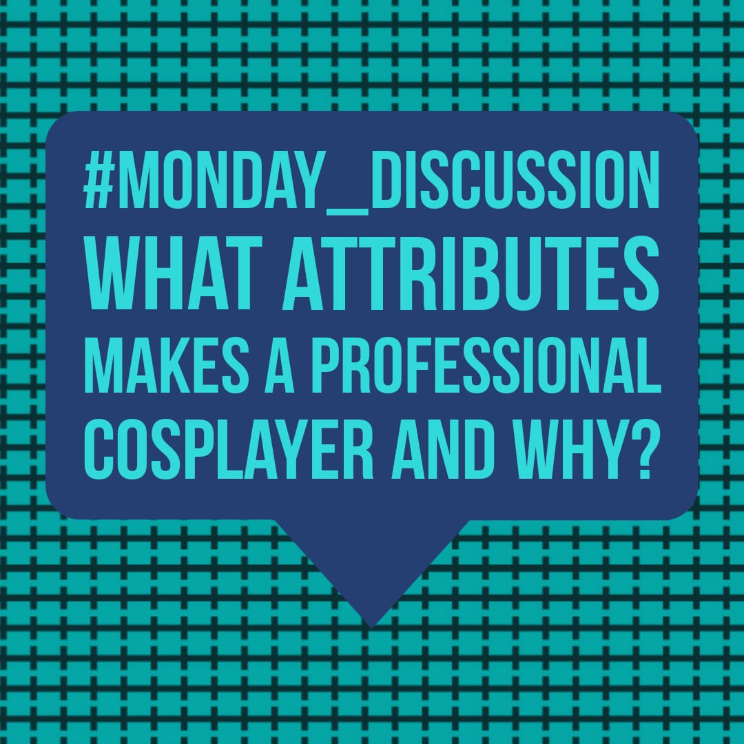 Monday Discussion : What attributes makes a Professional Cosplayer and why?
