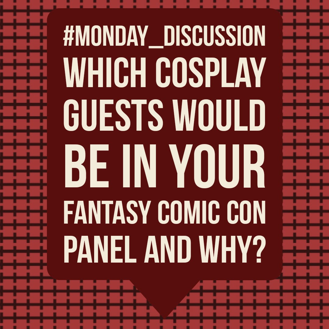 Monday Discussion : Which Cosplay Guests would be in your Fantasy Comic-Con Panel and why?
