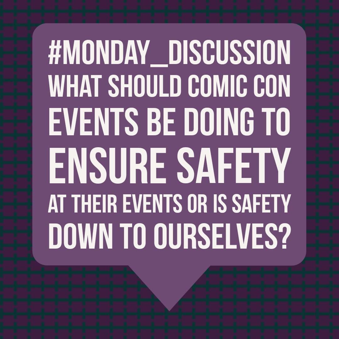 Monday Discussion : What should Comic-Con events be doing to ensure safety at their events or is safety down to ourselves?