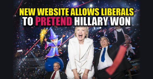 BREAKING : New Website Allows Liberals to Pretend Hillary Won the Election