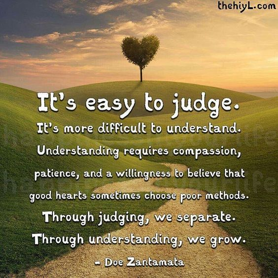 Be understand, compassionate and don't judge! Quotes