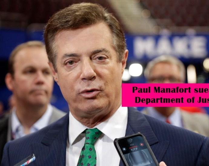Trump ex-campaign chair Manafort sues Mueller, Rosenstein and DOJ
