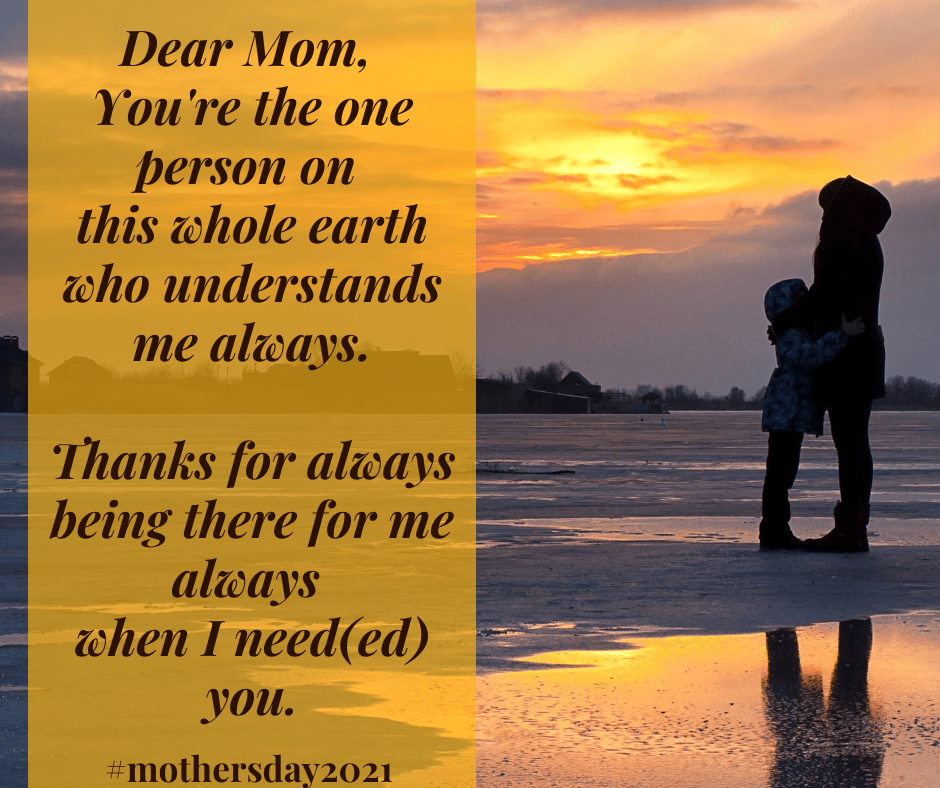 Dear Mom, You're the one person on this earth who understands me. #mothersday2021