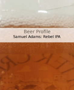 Beer Profile: Samuel Adams Rebel IPA