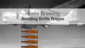 "6 Mistakes That Lead To ""Bottle Bombs"" & How To Avoid/Fix Them – Home Brewing"