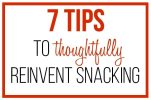 7 Tips to Thoughtfully Reinvent Snacking