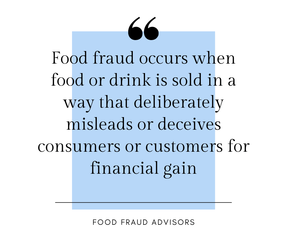 Food fraud occurs when food or drink is sold in a way that deliberately misleads or deceives consumers or customers for financial gain