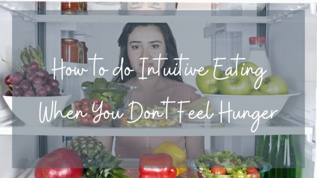 How to eat intuitively when you don't feel hunger
