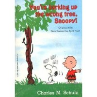 you're barking up the wrong tree, snoopy