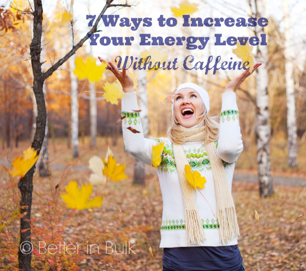 7 Ways to Increase Your Energy Level Without Caffeine