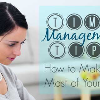 Time Management Tips – How to Make the Most of Your Time