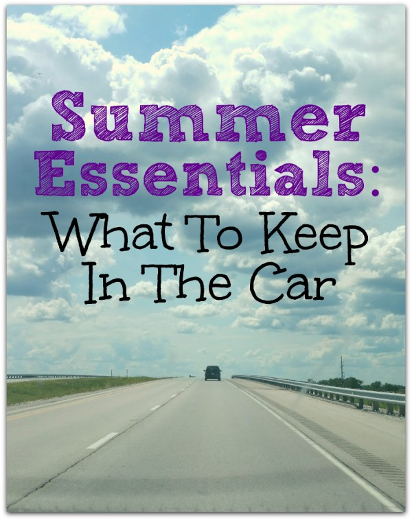 Summer Essentials: What To Keep in the Car