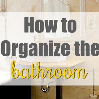 How to Organize the Bathroom (and keep it that way!)