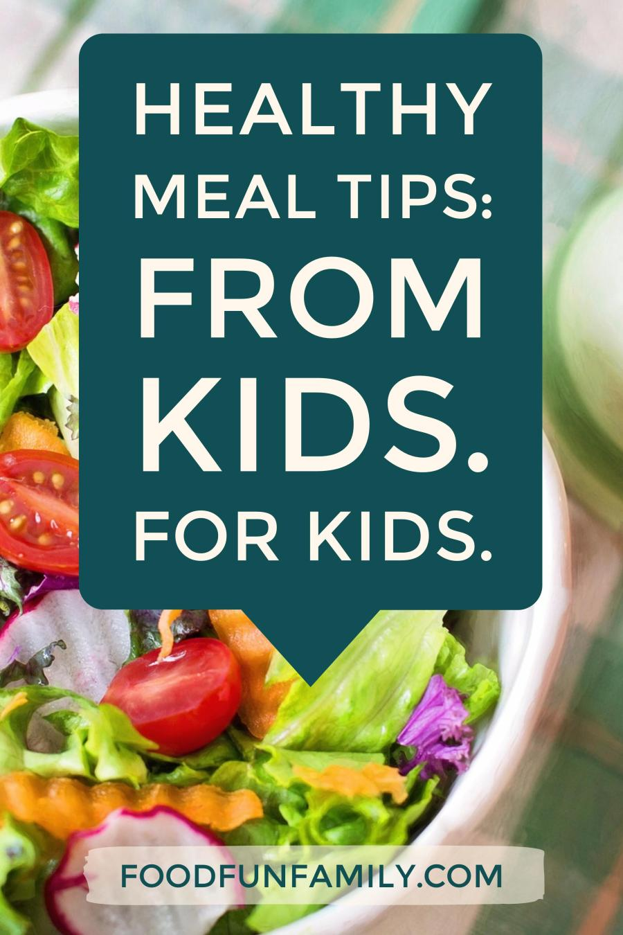 Healthy meal tips...from kids, for kids. Lots of tips from the kids about how to make better choices when eating meals and snacking.