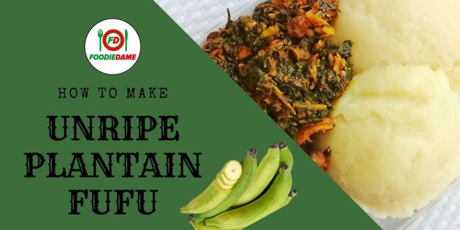 How to make fufu with unripe plantain