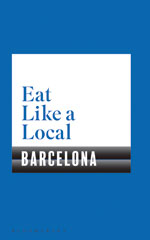 Eat Like a Local BARCELONA by Bloomsbury