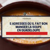 6 adresses de restaurants en Guadeloupe où déguster une bonne soupe